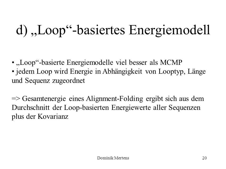 Dominik Mertens20 d) Loop-basiertes Energiemodell Loop-basierte Energiemodelle viel besser als MCMP jedem Loop wird Energie in Abhängigkeit von Loopty