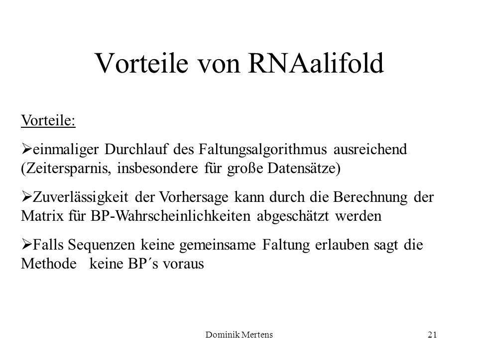 Dominik Mertens21 Vorteile von RNAalifold Vorteile: einmaliger Durchlauf des Faltungsalgorithmus ausreichend (Zeitersparnis, insbesondere für große Da