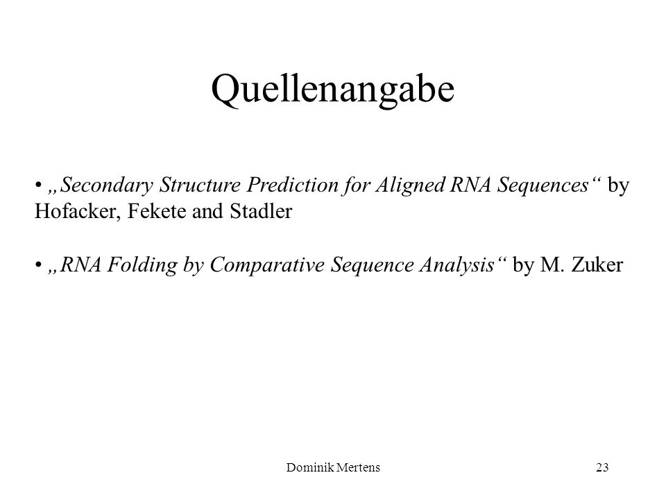 Dominik Mertens23 Quellenangabe Secondary Structure Prediction for Aligned RNA Sequences by Hofacker, Fekete and Stadler RNA Folding by Comparative Se