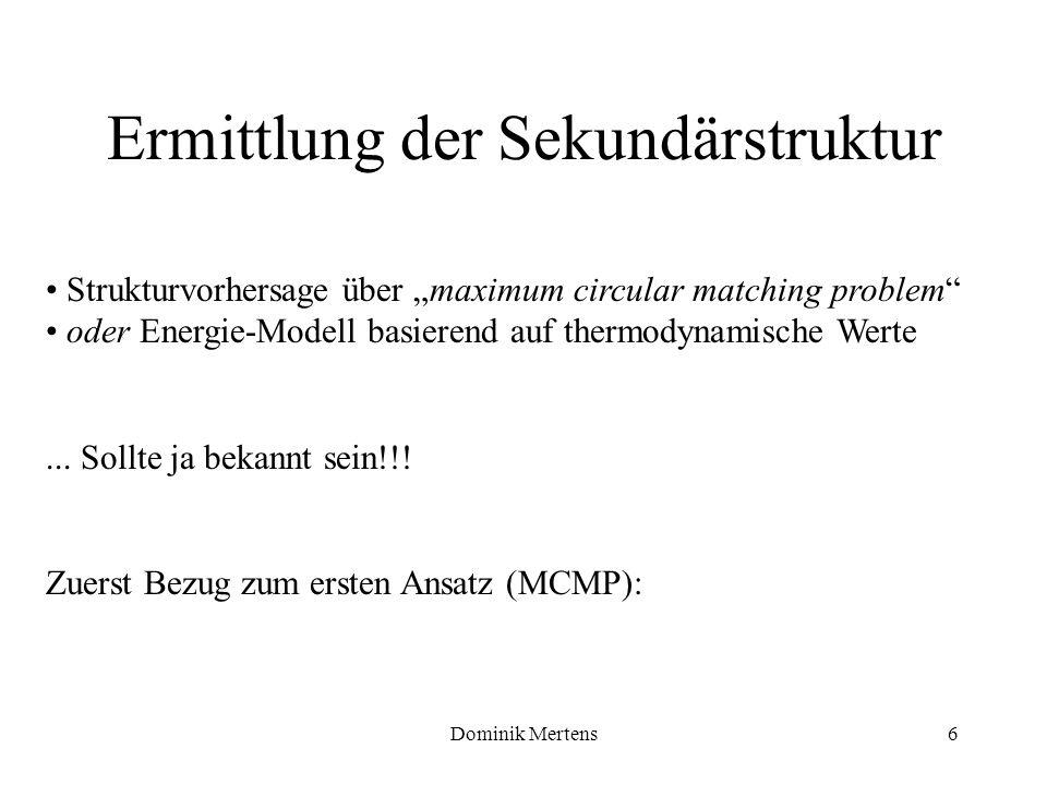 Dominik Mertens6 Strukturvorhersage über maximum circular matching problem oder Energie-Modell basierend auf thermodynamische Werte... Sollte ja bekan