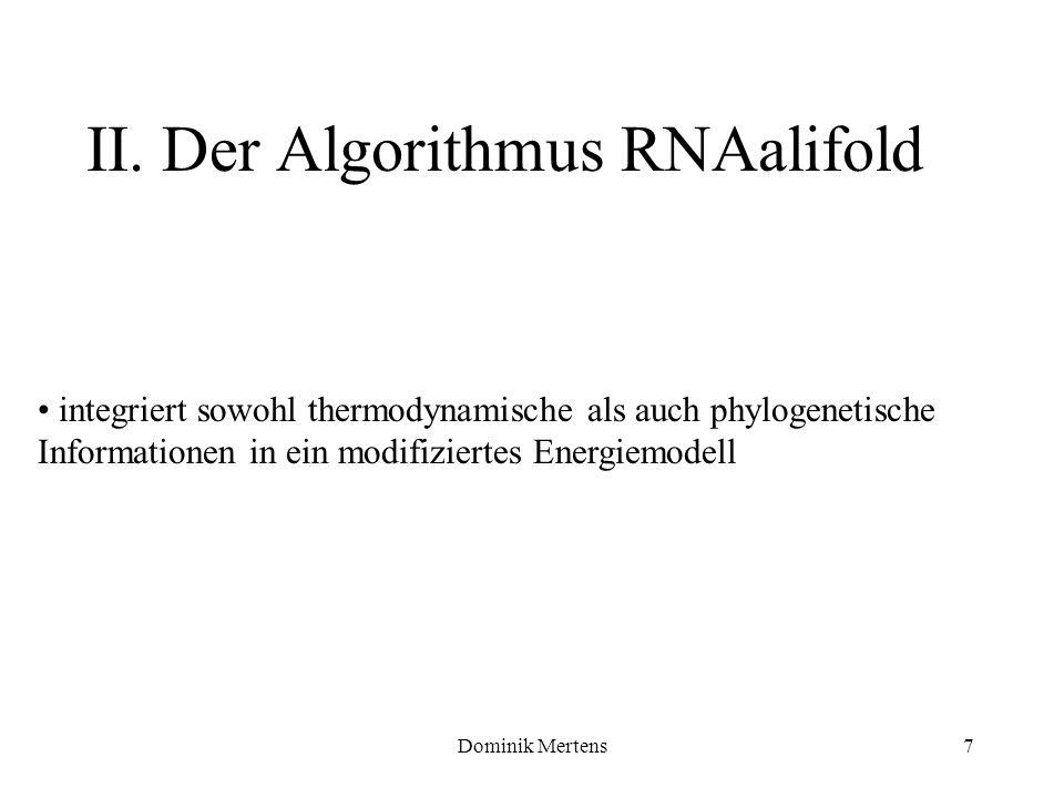 Dominik Mertens7 II. Der Algorithmus RNAalifold integriert sowohl thermodynamische als auch phylogenetische Informationen in ein modifiziertes Energie