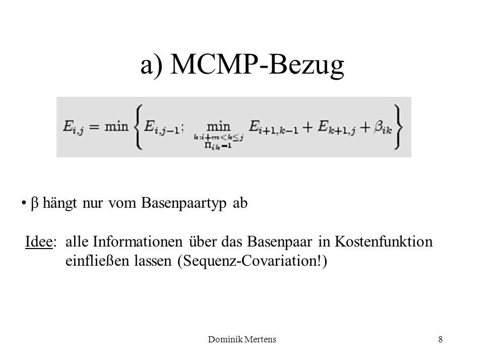Dominik Mertens8 a) MCMP-Bezug β hängt nur vom Basenpaartyp ab Idee: alle Informationen über das Basenpaar in Kostenfunktion einfließen lassen (Sequen