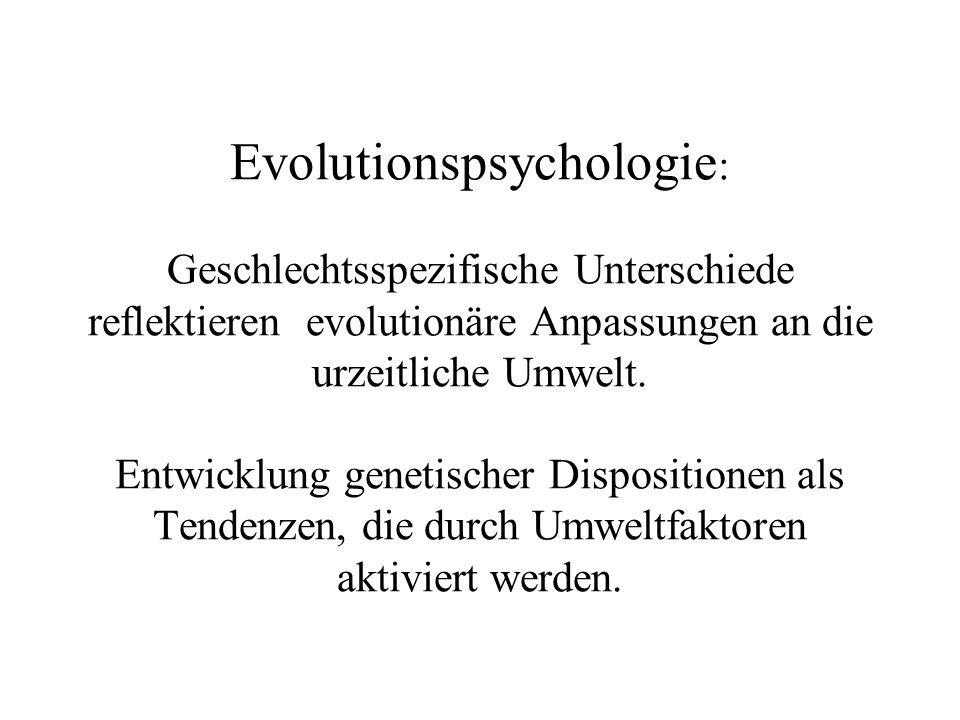 Evolutionspsychologie : Geschlechtsspezifische Unterschiede reflektieren evolutionäre Anpassungen an die urzeitliche Umwelt. Entwicklung genetischer D