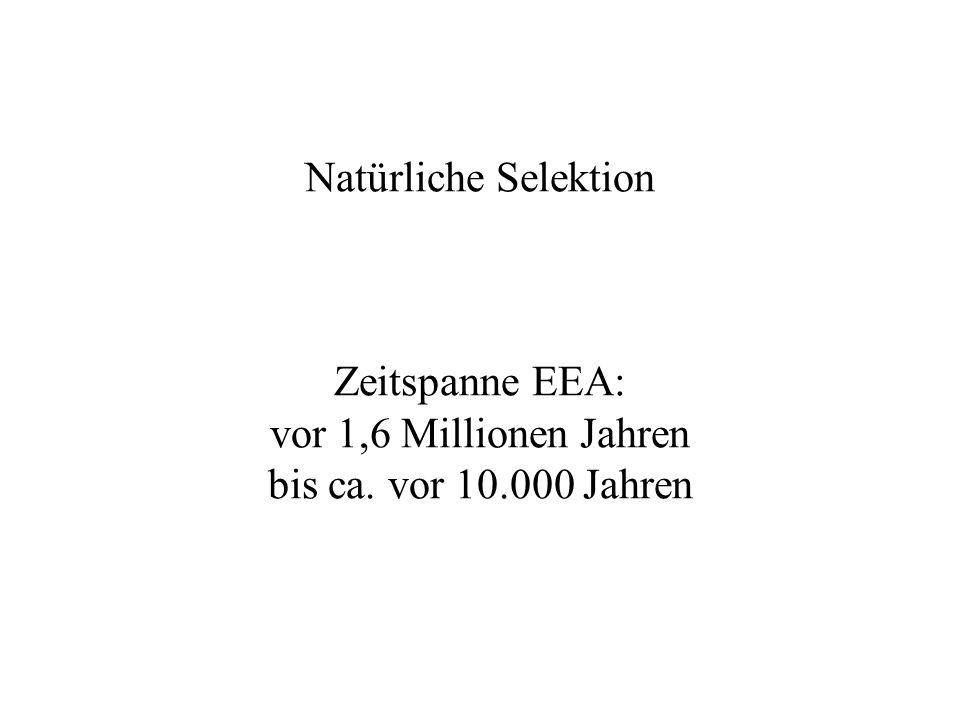 Natürliche Selektion Zeitspanne EEA: vor 1,6 Millionen Jahren bis ca. vor 10.000 Jahren