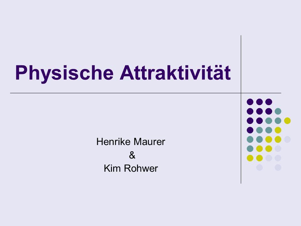 Physische Attraktivität Henrike Maurer & Kim Rohwer