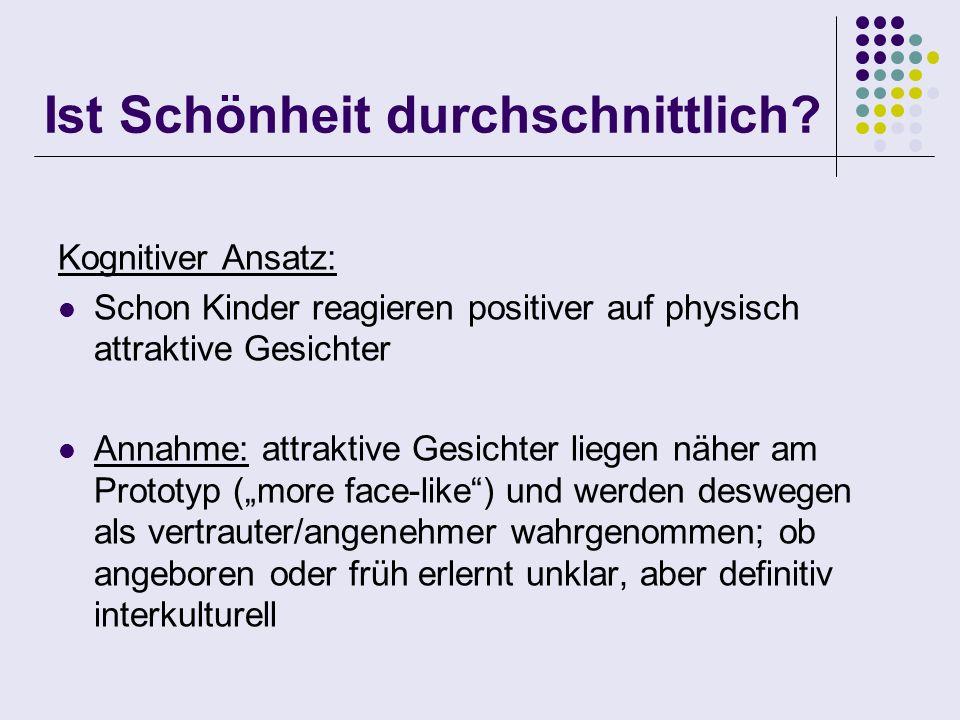 Ist Schönheit durchschnittlich? Kognitiver Ansatz: Schon Kinder reagieren positiver auf physisch attraktive Gesichter Annahme: attraktive Gesichter li