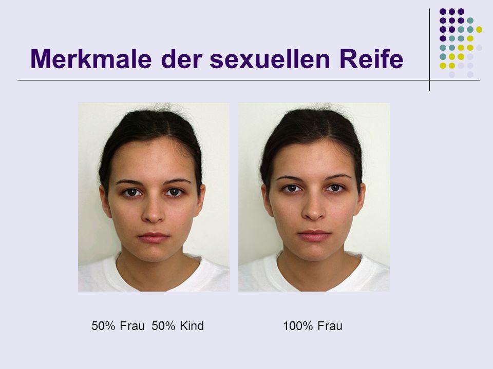Merkmale der sexuellen Reife 50% Frau 50% Kind 100% Frau