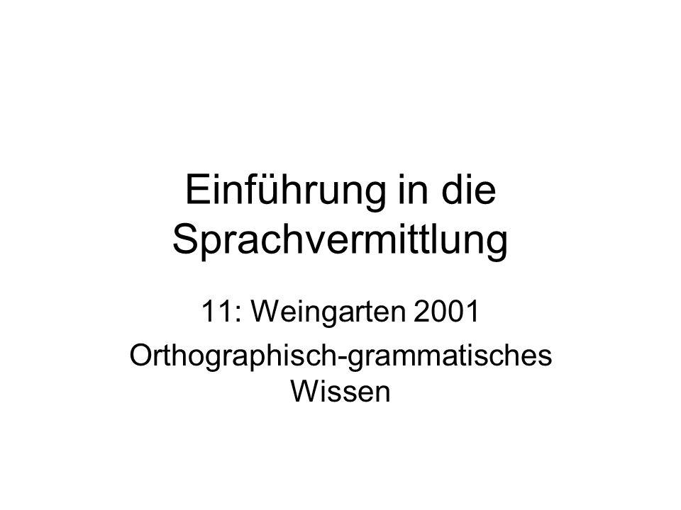 Einführung in die Sprachvermittlung 11: Weingarten 2001 Orthographisch-grammatisches Wissen