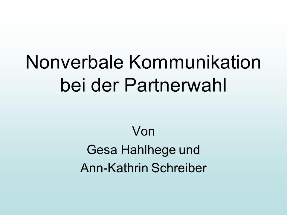 Nonverbale Kommunikation bei der Partnerwahl Von Gesa Hahlhege und Ann-Kathrin Schreiber