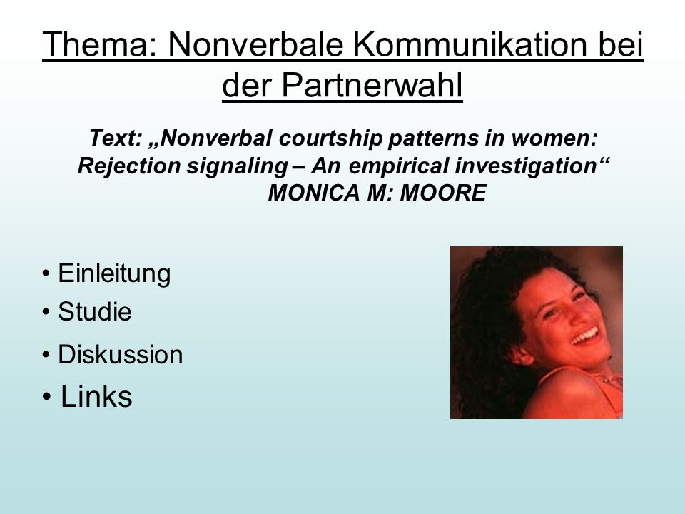 Text: Nonverbal courtship patterns in women: Rejection signaling – An empirical investigation MONICA M: MOORE Einleitung Studie Diskussion Links Thema