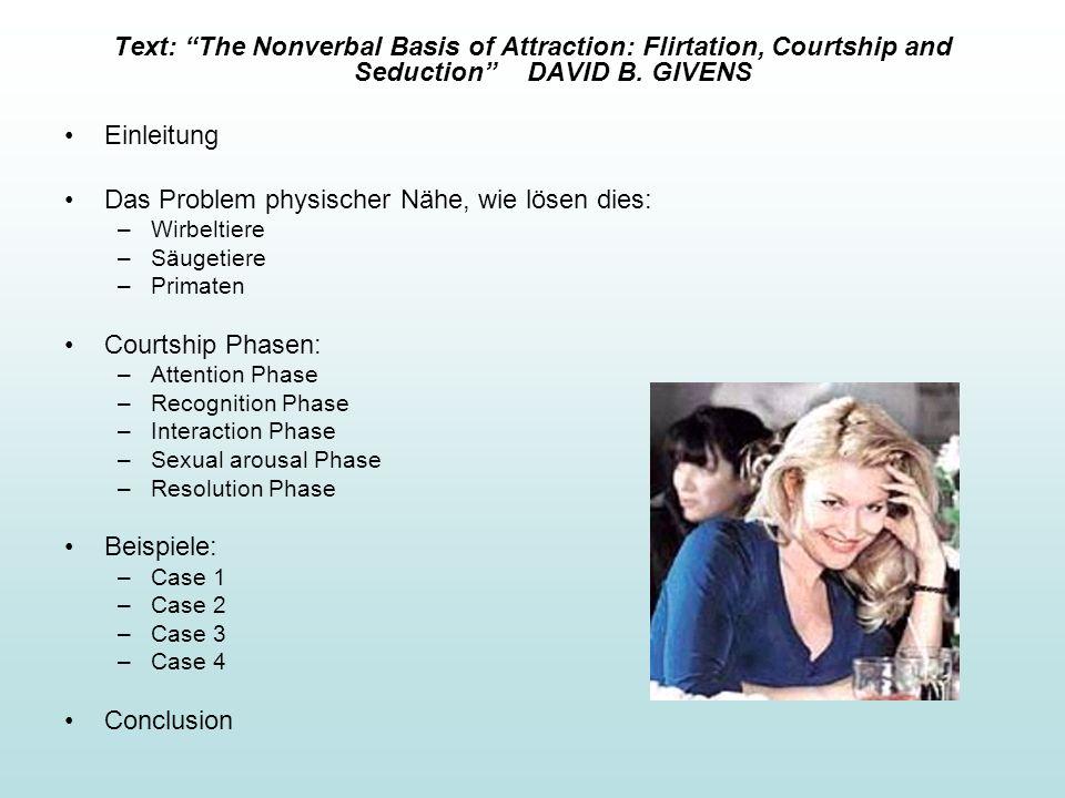 Text: The Nonverbal Basis of Attraction: Flirtation, Courtship and SeductionDAVID B. GIVENS Einleitung Das Problem physischer Nähe, wie lösen dies: –W