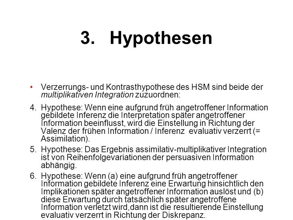 3.Hypothesen Verzerrungs- und Kontrasthypothese des HSM sind beide der multiplikativen Integration zuzuordnen: 4.Hypothese: Wenn eine aufgrund früh an