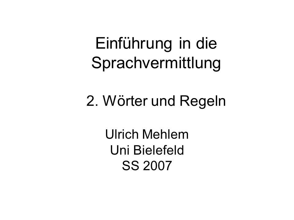 Einführung in die Sprachvermittlung 2. Wörter und Regeln Ulrich Mehlem Uni Bielefeld SS 2007