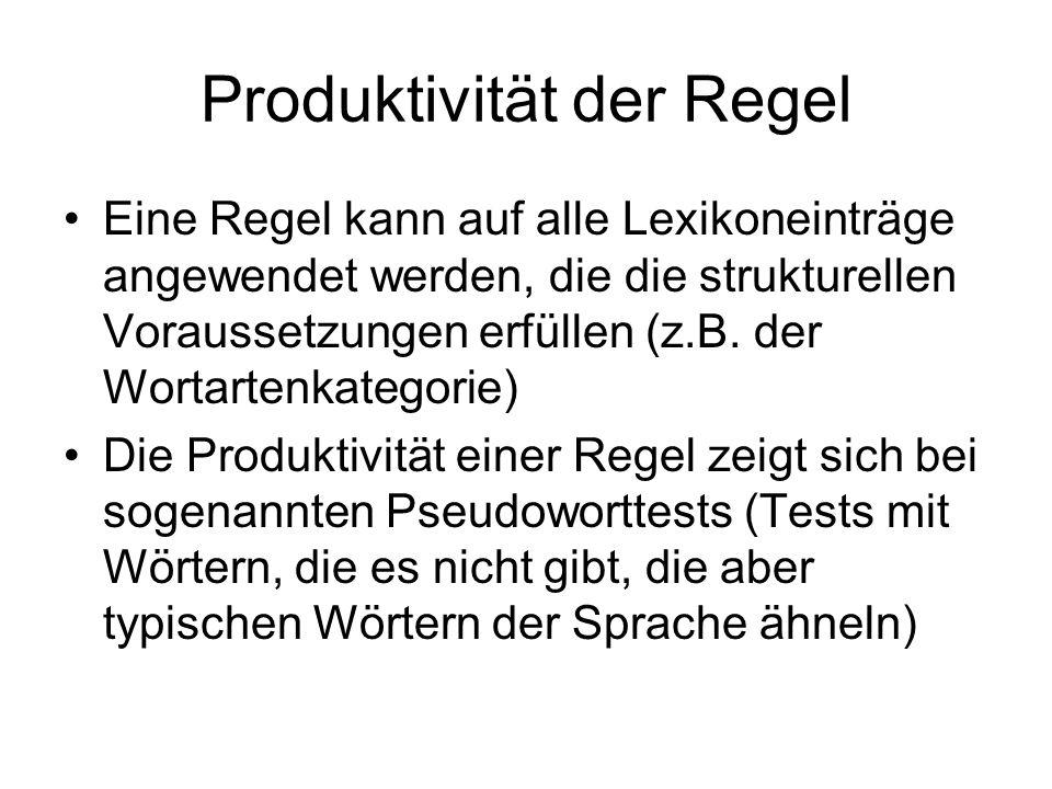 Produktivität der Regel Eine Regel kann auf alle Lexikoneinträge angewendet werden, die die strukturellen Voraussetzungen erfüllen (z.B. der Wortarten