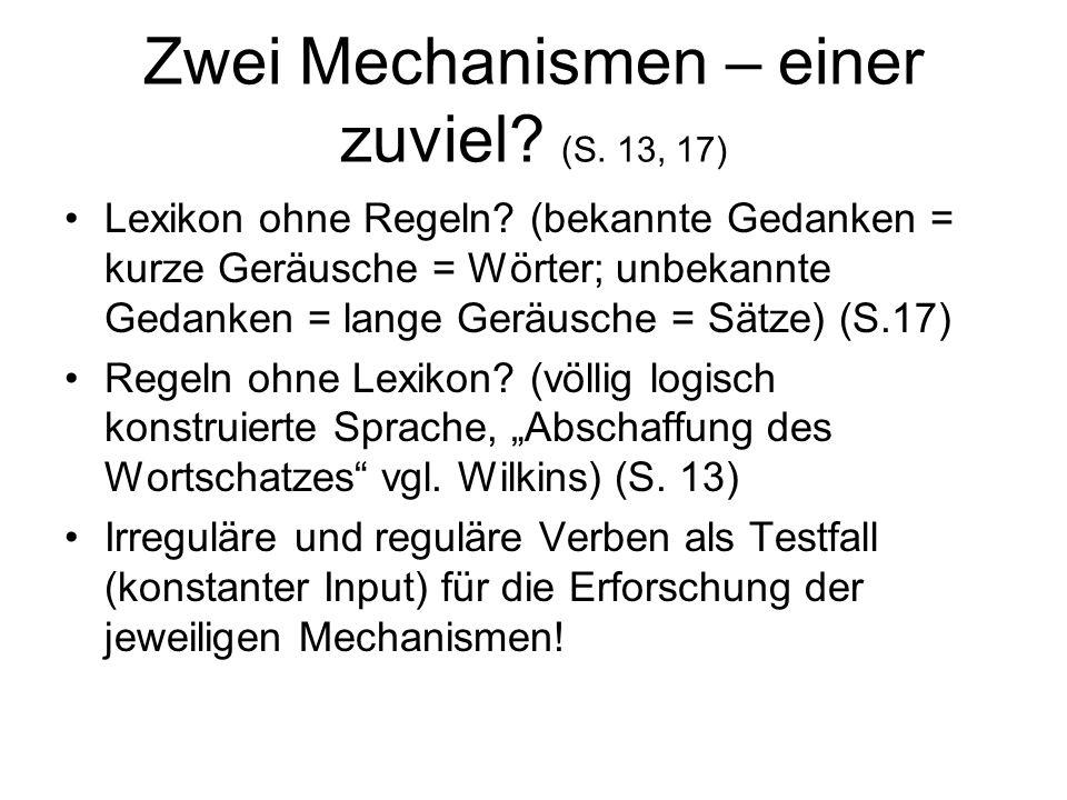 Zwei Mechanismen – einer zuviel? (S. 13, 17) Lexikon ohne Regeln? (bekannte Gedanken = kurze Geräusche = Wörter; unbekannte Gedanken = lange Geräusche