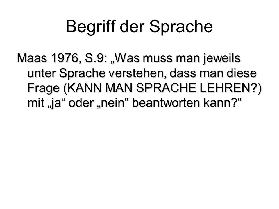 Begriff der Sprache Maas 1976, S.9: Was muss man jeweils unter Sprache verstehen, dass man diese Frage (KANN MAN SPRACHE LEHREN?) mit ja oder nein beantworten kann?