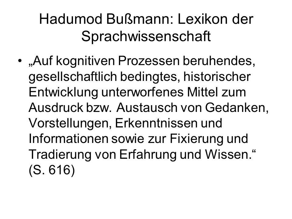 Hadumod Bußmann: Lexikon der Sprachwissenschaft Auf kognitiven Prozessen beruhendes, gesellschaftlich bedingtes, historischer Entwicklung unterworfenes Mittel zum Ausdruck bzw.