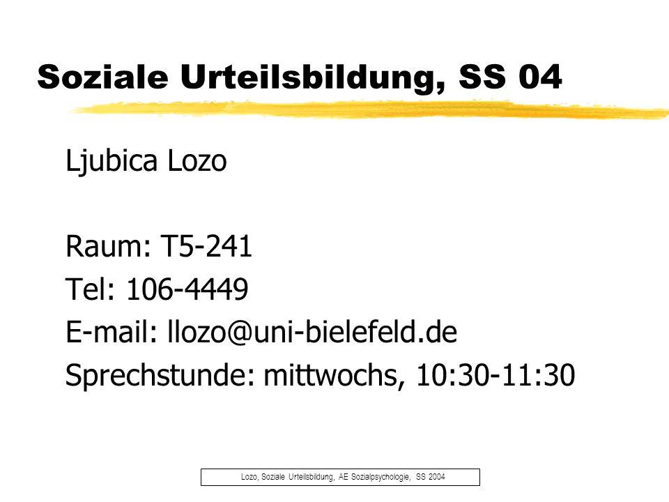 Soziale Urteilsbildung, SS 04 Lozo, Soziale Urteilsbildung, AE Sozialpsychologie, SS 2004 Ljubica Lozo Raum: T5-241 Tel: 106-4449 E-mail: llozo@uni-bi