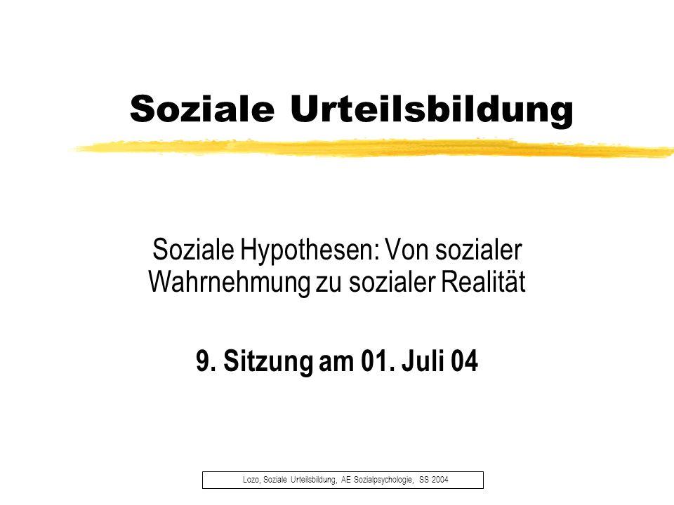 Soziale Urteilsbildung Lozo, Soziale Urteilsbildung, AE Sozialpsychologie, SS 2004 Soziale Hypothesen: Von sozialer Wahrnehmung zu sozialer Realität 9