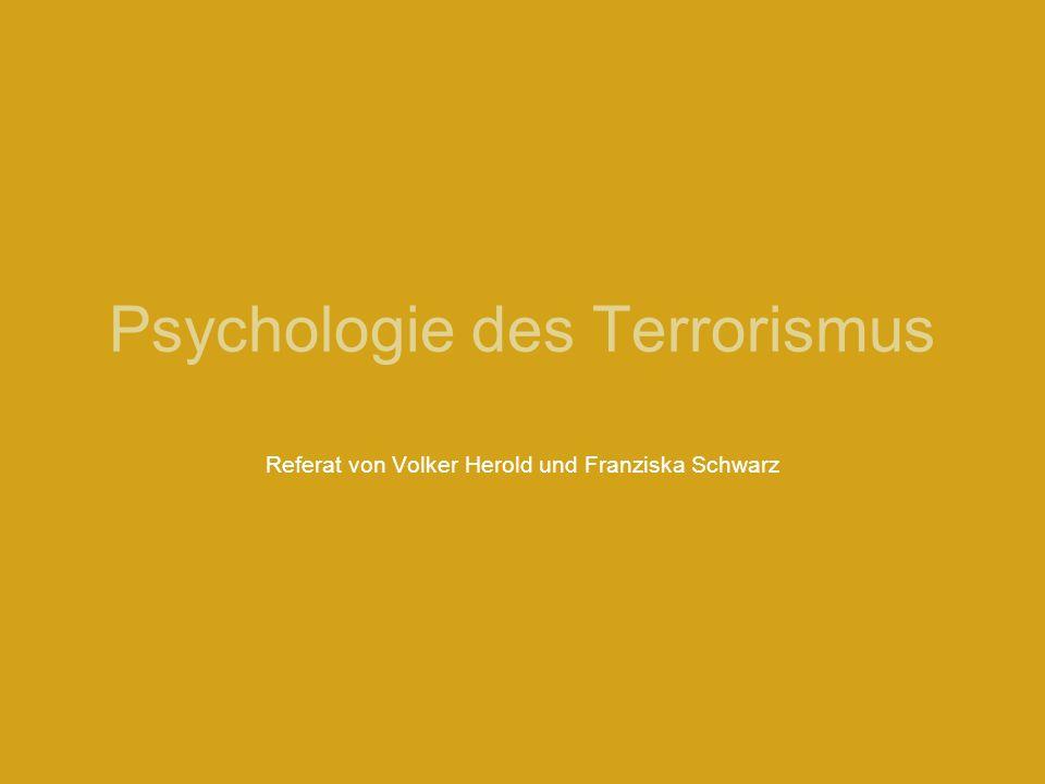 Psychologie des Terrorismus Referat von Volker Herold und Franziska Schwarz