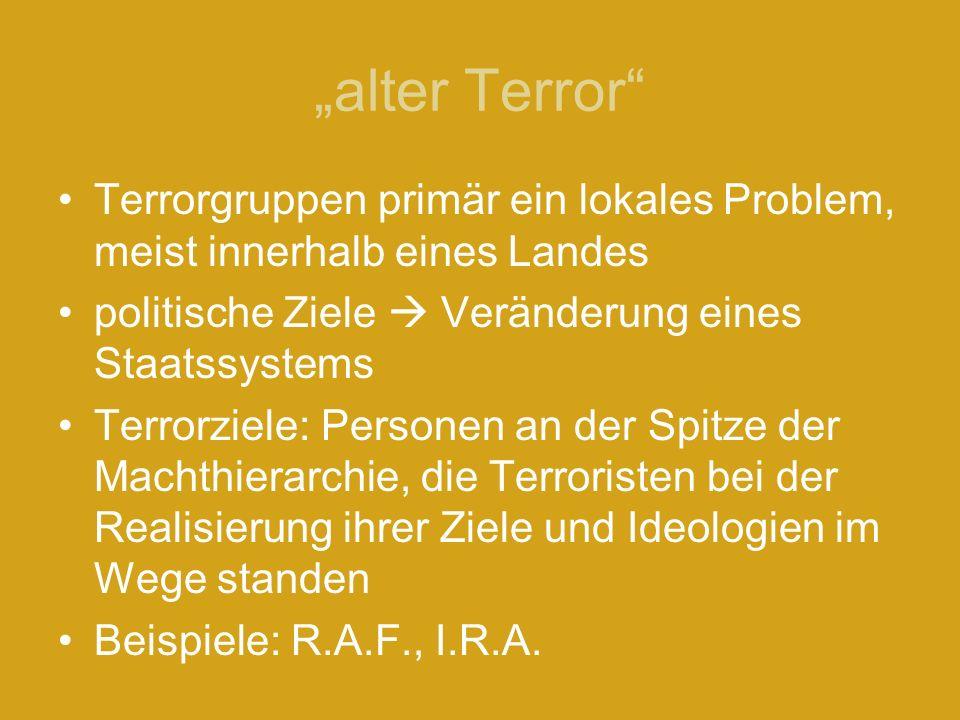 alter Terror Terrorgruppen primär ein lokales Problem, meist innerhalb eines Landes politische Ziele Veränderung eines Staatssystems Terrorziele: Pers