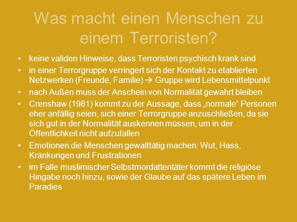 Was macht einen Menschen zu einem Terroristen? keine validen Hinweise, dass Terroristen psychisch krank sind in einer Terrorgruppe verringert sich der