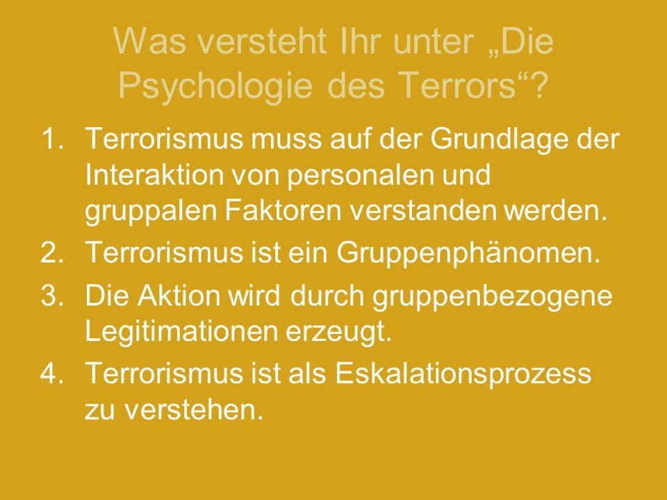 Was versteht Ihr unter Die Psychologie des Terrors? 1.Terrorismus muss auf der Grundlage der Interaktion von personalen und gruppalen Faktoren verstan