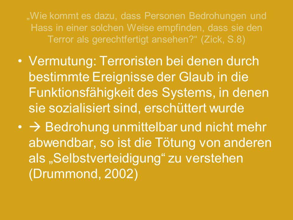 Wie kommt es dazu, dass Personen Bedrohungen und Hass in einer solchen Weise empfinden, dass sie den Terror als gerechtfertigt ansehen? (Zick, S.8) Ve