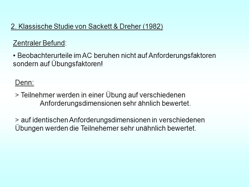 2. Klassische Studie von Sackett & Dreher (1982) Zentraler Befund: Beobachterurteile im AC beruhen nicht auf Anforderungsfaktoren sondern auf Übungsfa