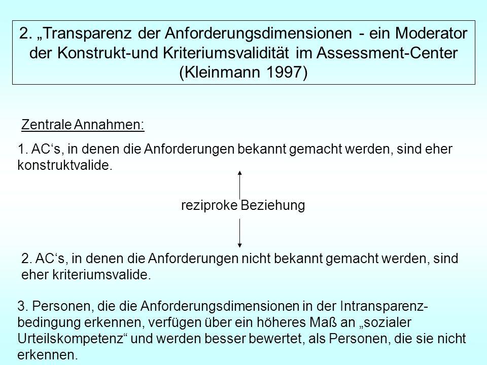 2. Transparenz der Anforderungsdimensionen - ein Moderator der Konstrukt-und Kriteriumsvalidität im Assessment-Center (Kleinmann 1997) Zentrale Annahm