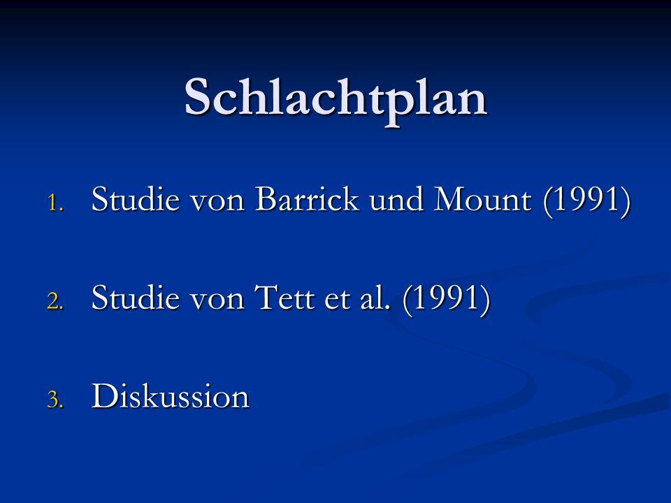 Schlachtplan 1. Studie von Barrick und Mount (1991) 2. Studie von Tett et al. (1991) 3. Diskussion