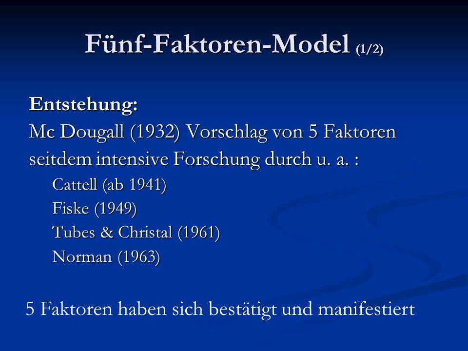 Fünf-Faktoren-Model (1/2) Entstehung: Mc Dougall (1932) Vorschlag von 5 Faktoren seitdem intensive Forschung durch u. a. : Cattell (ab 1941) Fiske (19