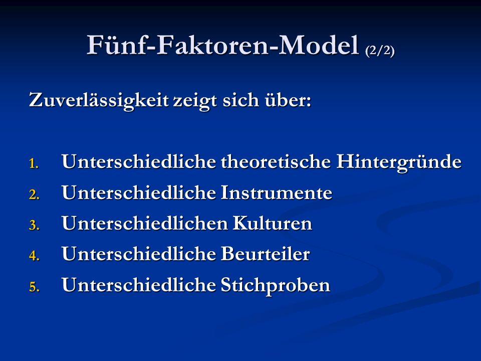 Fünf-Faktoren-Model (2/2) Zuverlässigkeit zeigt sich über: 1. Unterschiedliche theoretische Hintergründe 2. Unterschiedliche Instrumente 3. Unterschie
