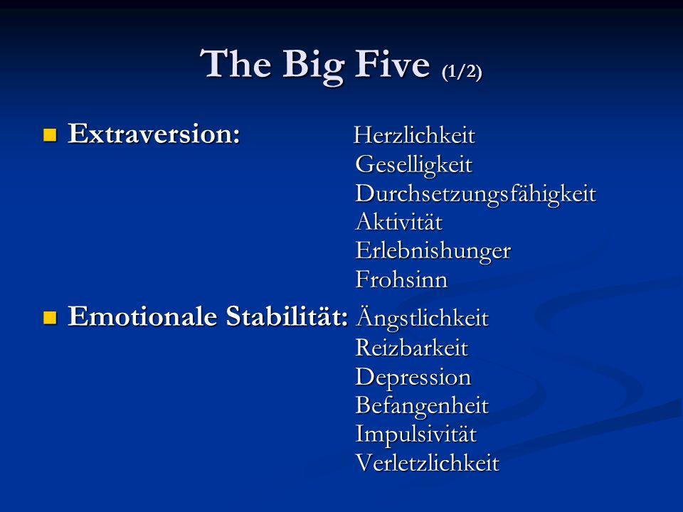 The Big Five (1/2) Extraversion: Herzlichkeit Geselligkeit Durchsetzungsfähigkeit Aktivität Erlebnishunger Frohsinn Extraversion: Herzlichkeit Geselli