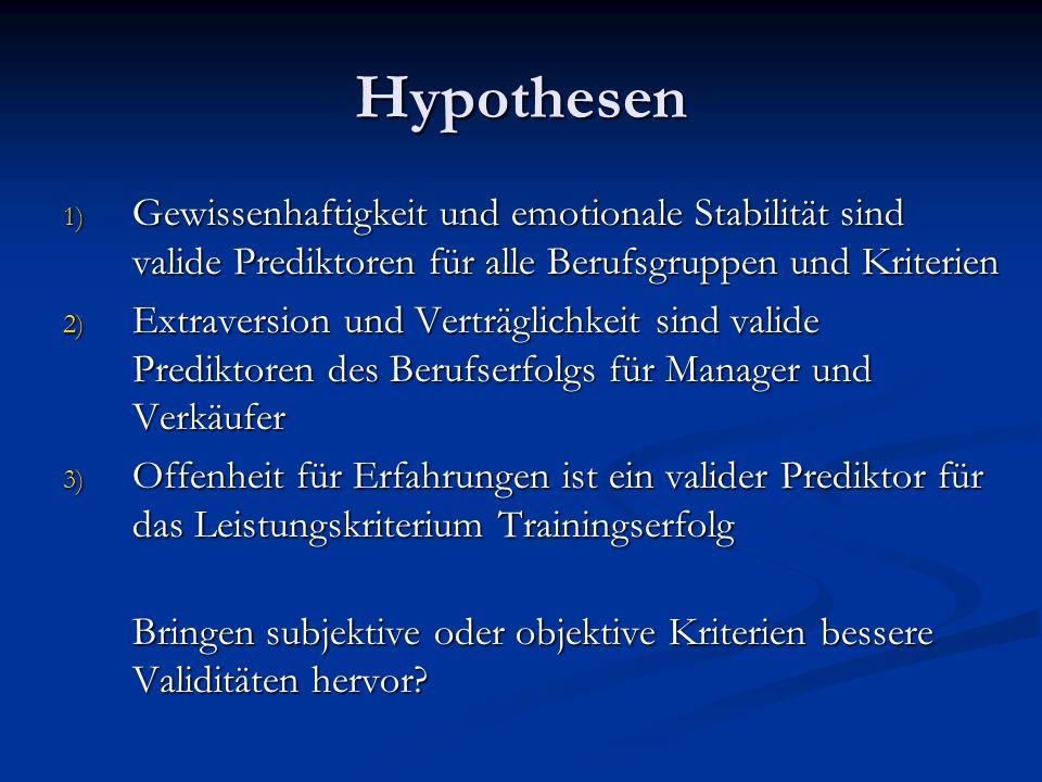 Hypothesen 1) Gewissenhaftigkeit und emotionale Stabilität sind valide Prediktoren für alle Berufsgruppen und Kriterien 2) Extraversion und Verträglic