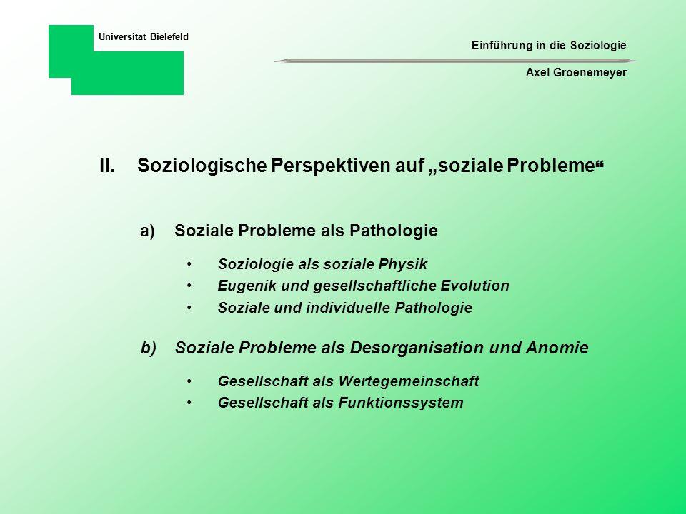 Einführung in die Soziologie Axel Groenemeyer Universität Bielefeld Der erste und grundlegende Bestandteil eines sozialen Problems besteht in einer wesentlichen Diskrepanz zwischen sozial akzeptierten Standards und tatsächlich vorherrschenden Bedingungen.