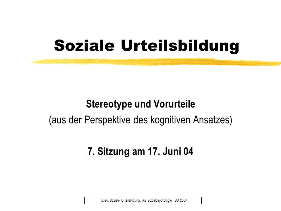 Soziale Urteilsbildung Lozo, Soziale Urteilsbildung, AE Sozialpsychologie, SS 2004 Stereotype und Vorurteile (aus der Perspektive des kognitiven Ansat