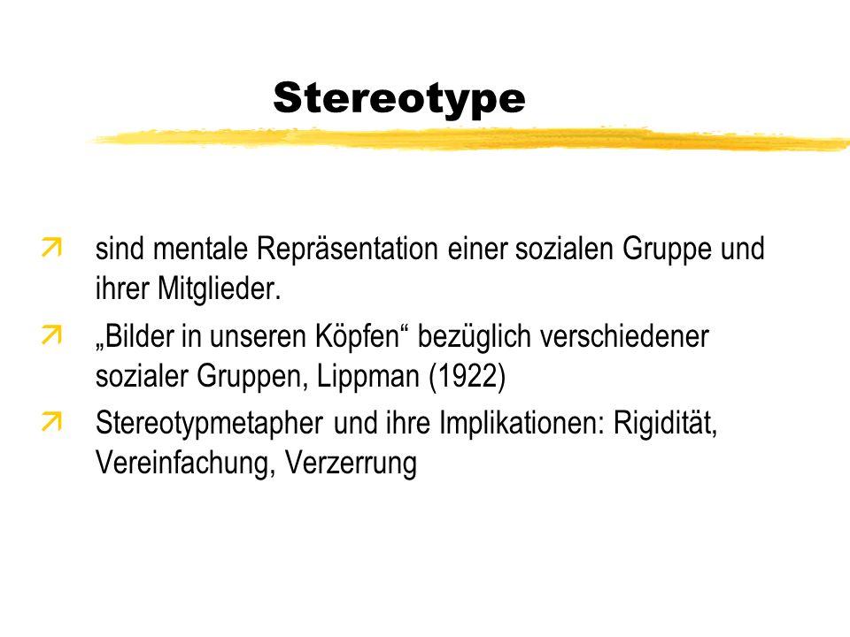 Stereotype äsind mentale Repräsentation einer sozialen Gruppe und ihrer Mitglieder. äBilder in unseren Köpfen bezüglich verschiedener sozialer Gruppen