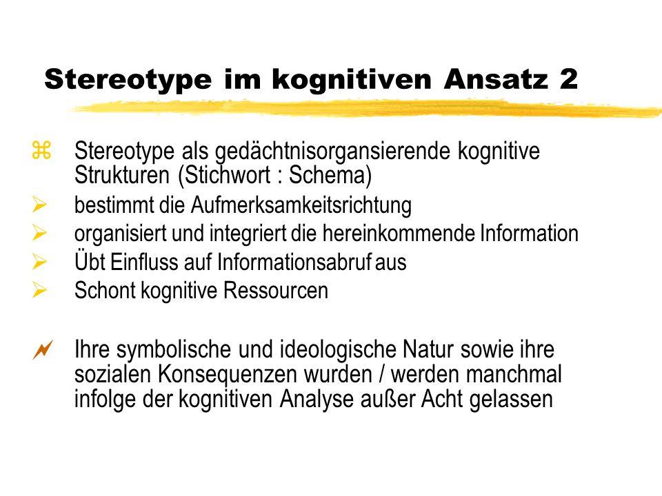 Stereotype im kognitiven Ansatz 2 zStereotype als gedächtnisorgansierende kognitive Strukturen (Stichwort : Schema) bestimmt die Aufmerksamkeitsrichtu