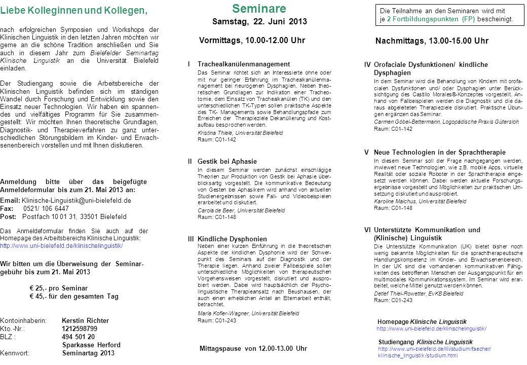 Liebe Kolleginnen und Kollegen, nach erfolgreichen Symposien und Workshops der Klinischen Linguistik in den letzten Jahren möchten wir gerne an die schöne Tradition anschließen und Sie auch in diesem Jahr zum Bielefelder Seminartag Klinische Linguistik an die Universität Bielefeld einladen.