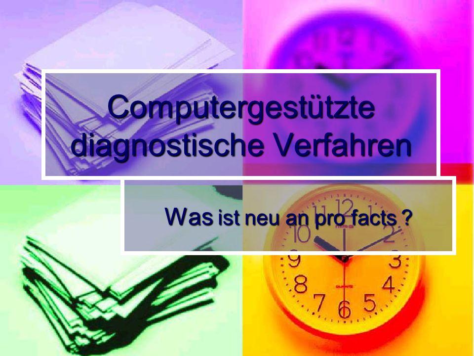 Computergestützte diagnostische Verfahren Was ist neu an pro facts ?