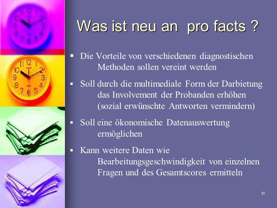 10 Was ist neu an pro facts ? Die Vorteile von verschiedenen diagnostischen Methoden sollen vereint werden Soll durch die multimediale Form der Darbie