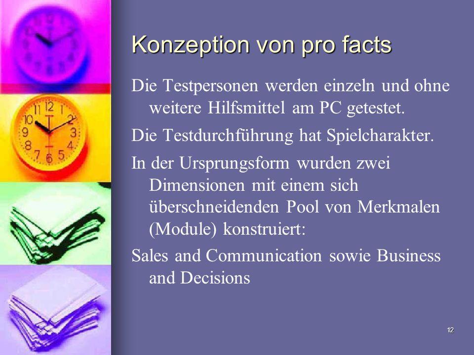 12 Konzeption von pro facts Die Testpersonen werden einzeln und ohne weitere Hilfsmittel am PC getestet. Die Testdurchführung hat Spielcharakter. In d