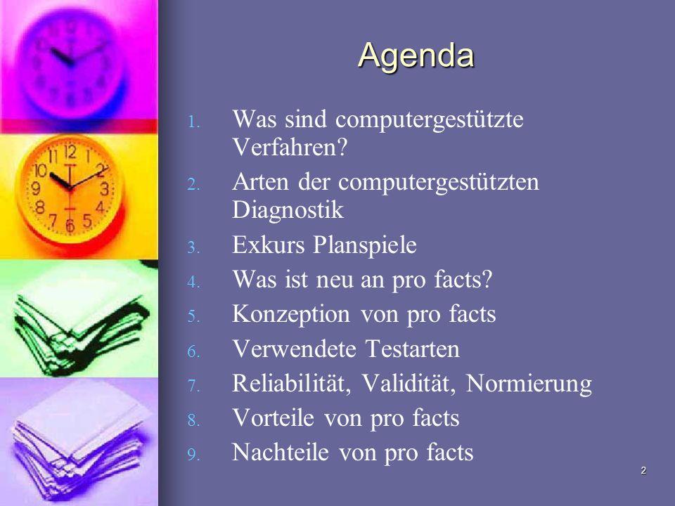 2 Agenda 1. 1. Was sind computergestützte Verfahren? 2. 2. Arten der computergestützten Diagnostik 3. 3. Exkurs Planspiele 4. 4. Was ist neu an pro fa