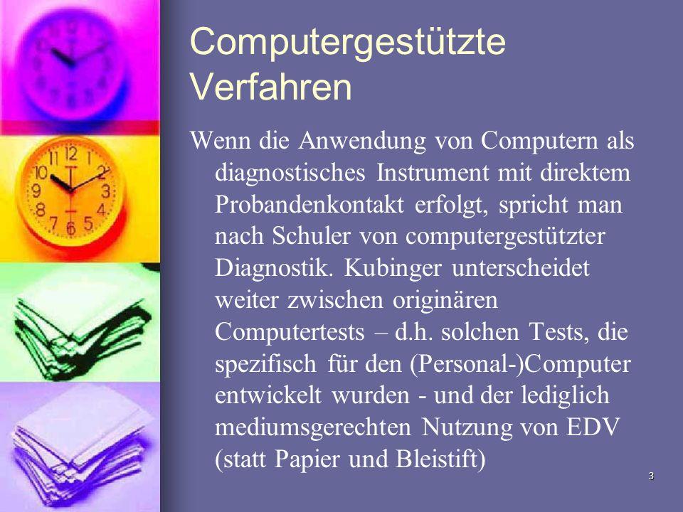 3 Computergestützte Verfahren Wenn die Anwendung von Computern als diagnostisches Instrument mit direktem Probandenkontakt erfolgt, spricht man nach S
