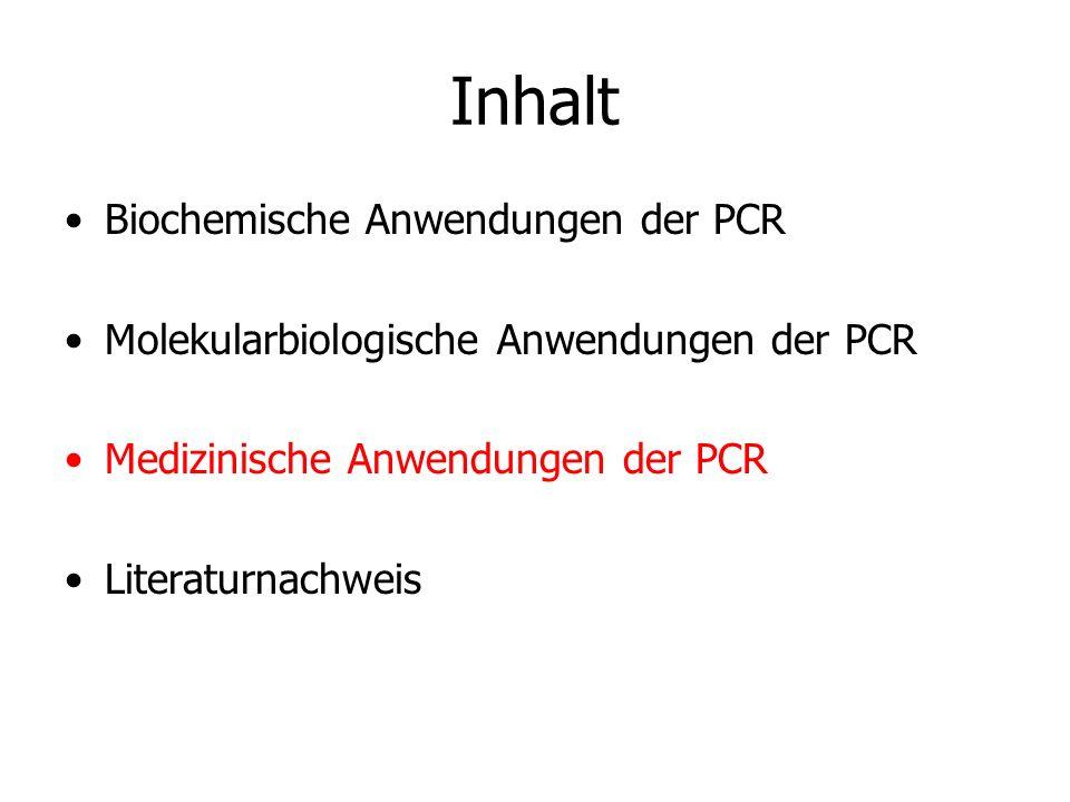 Inhalt Biochemische Anwendungen der PCR Molekularbiologische Anwendungen der PCR Medizinische Anwendungen der PCR Literaturnachweis