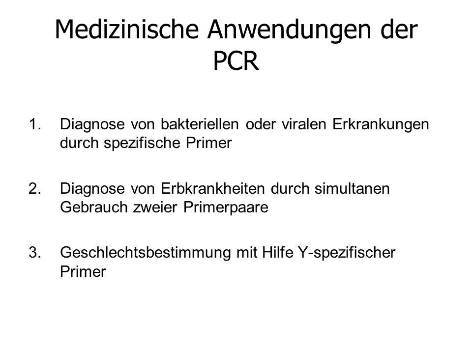 Medizinische Anwendungen der PCR 1.Diagnose von bakteriellen oder viralen Erkrankungen durch spezifische Primer 2.Diagnose von Erbkrankheiten durch si