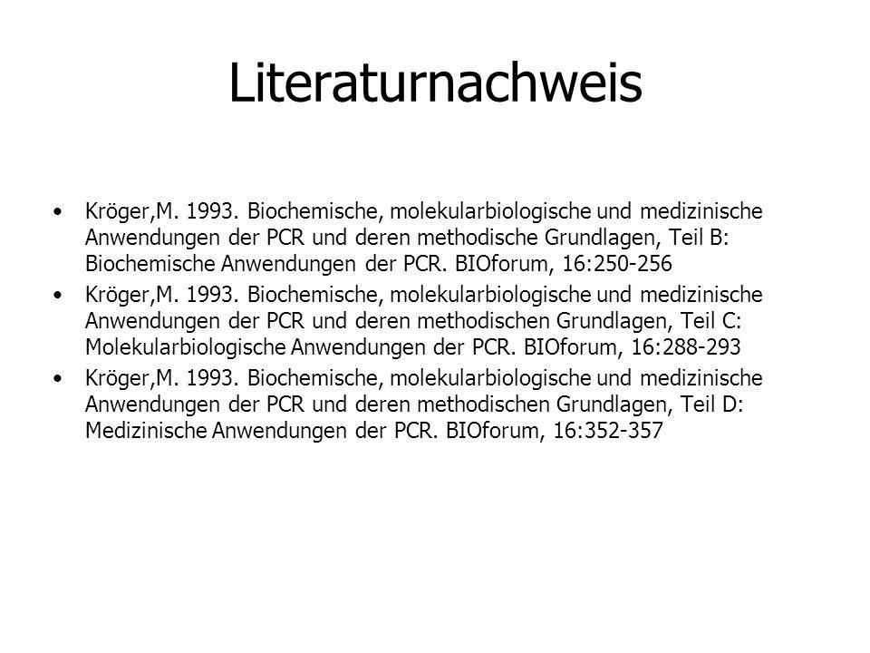 Literaturnachweis Kröger,M. 1993. Biochemische, molekularbiologische und medizinische Anwendungen der PCR und deren methodische Grundlagen, Teil B: Bi