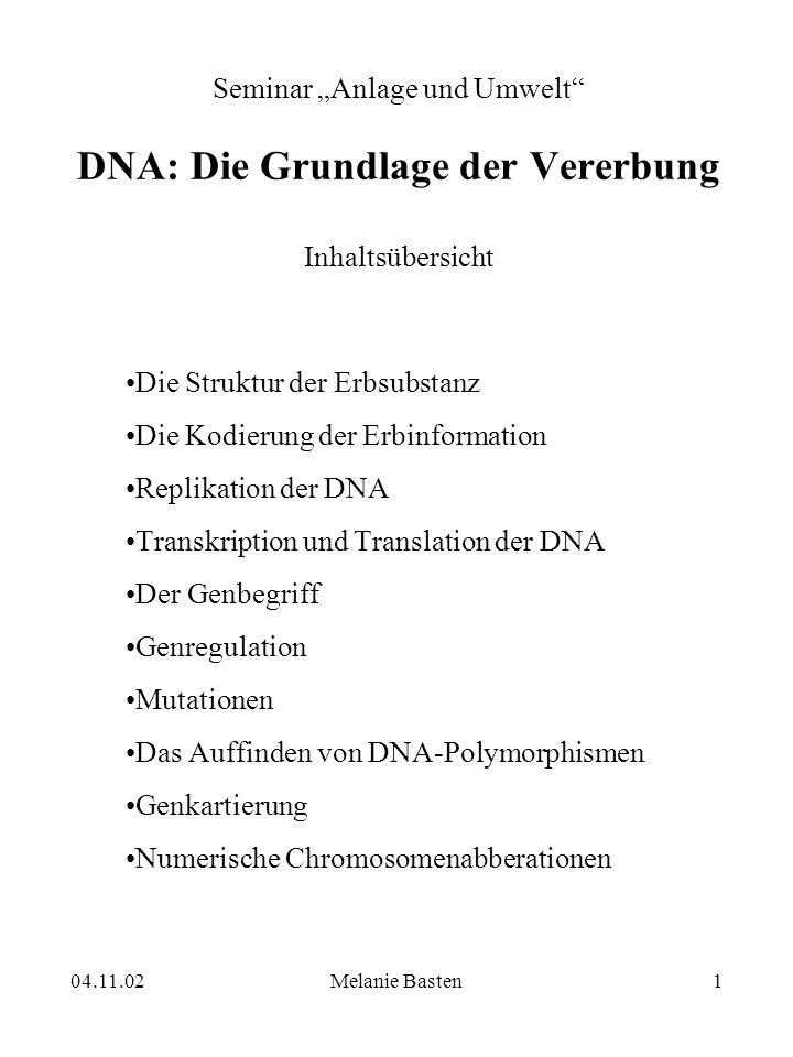04.11.02Melanie Basten1 Seminar Anlage und Umwelt DNA: Die Grundlage der Vererbung Inhaltsübersicht Die Struktur der Erbsubstanz Die Kodierung der Erb