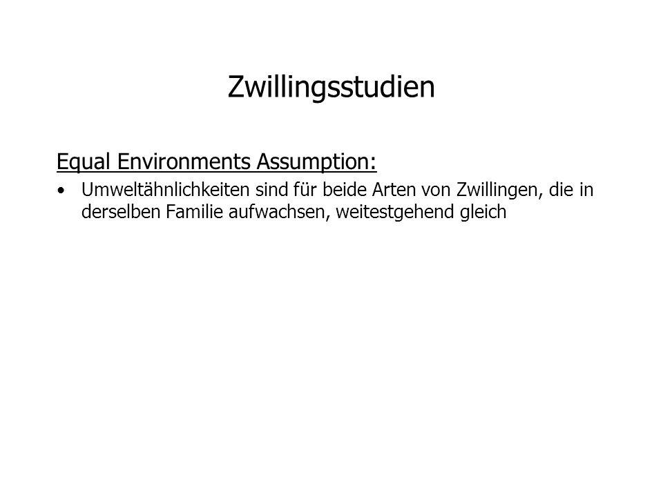 Zwillingsstudien Equal Environments Assumption: Umweltähnlichkeiten sind für beide Arten von Zwillingen, die in derselben Familie aufwachsen, weitestgehend gleich